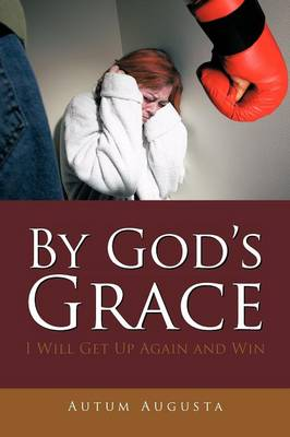 By God's Grace: I Will Get Up Again and Win (Paperback)
