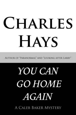 You Can Go Home Again: A Caleb Baker Mystery (Paperback)