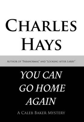 You Can Go Home Again: A Caleb Baker Mystery (Hardback)