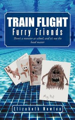 Train Flight: Furry Friends There's a Monster at School; And It's Not the Head Master (Paperback)