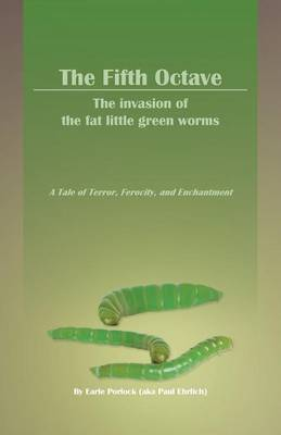The Fifth Octave: The Invasion of the Fat Little Green Worms a Tale of Terror, Ferocity, and Enchantment (Paperback)