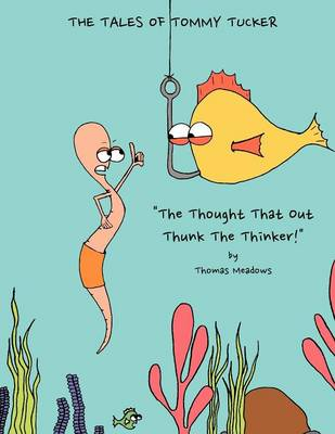 The Tales of Tommy Tucker: The Thought That Out Thunk the Thinker! (Paperback)
