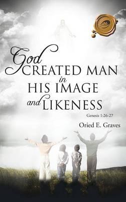 God Created Man in His Image and Likeness (Hardback)