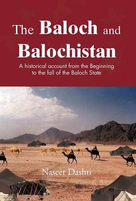 The Baloch and Balochistan: A Historical Account from the Beginning to the Fall of the Baloch State (Hardback)