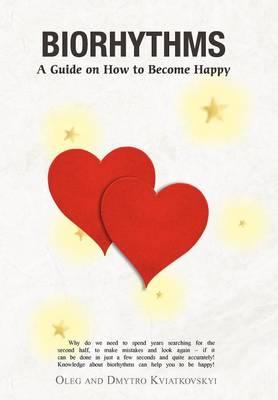Biorhythms: A Guide on How to Become Happy (Hardback)
