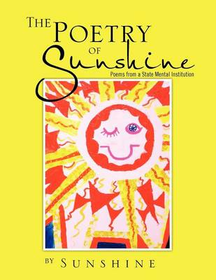The Poetry of Sunshine: Poems from a Mental Institution (Paperback)