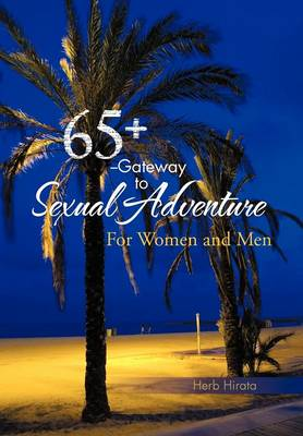 65+ --Gateway to Sexual Adventure: For Women and Men (Hardback)