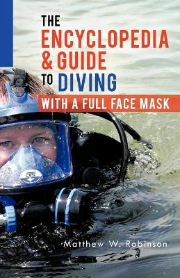 The Encyclopedia & Guide to Diving with a Full Face Mask (Paperback)