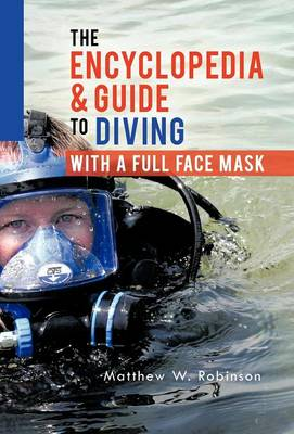 The Encyclopedia & Guide to Diving with a Full Face Mask (Hardback)