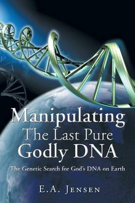 Manipulating the Last Pure Godly DNA: The Genetic Search for God's DNA on Earth (Paperback)