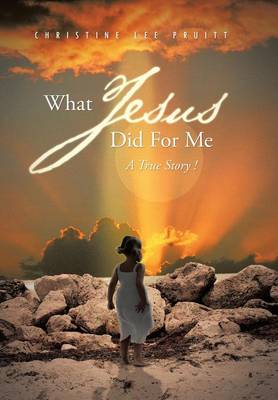 What Jesus Did for Me: A True Story ! (Hardback)