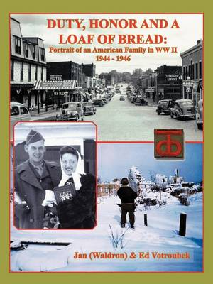 Duty, Honor, and a Loaf of Bread: Portrait of an American Family in WW II (Paperback)