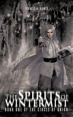 The Spirits of Wintermist: Book One of the Circle of Union (Hardback)