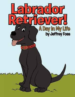 Labrador Retriever!: A Day in My Life (Paperback)