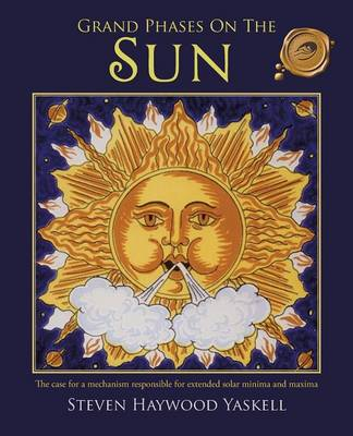 Grand Phases on the Sun: The Case for a Mechanism Responsible for Extended Solar Minima and Maxima (Paperback)