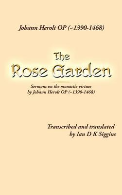 The Rose Garden: Sermons on the Monastic Virtues by Johann Herolt Op ( 1390-1468) (Hardback)