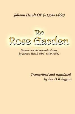 The Rose Garden: Sermons on the Monastic Virtues by Johann Herolt Op ( 1390-1468) (Paperback)
