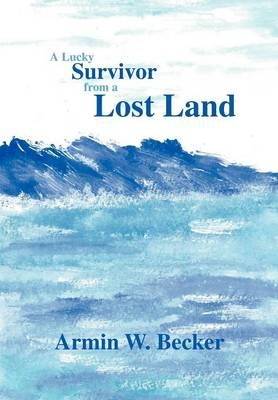 A Lucky Survivor from a Lost Land (Hardback)