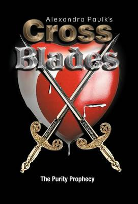 Cross Blades: The Purity Prophecy (Hardback)
