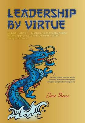 Leadership by Virtue: de Ling DAO - Martial Arts Philosophy Behind Leadership Process to Rise Above Our Cultural Background Noise (Hardback)