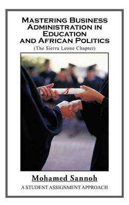 Mastering Business Administration in Education and African Politics (Sierra Leone Chapter): A Student Assignment Approach (Hardback)