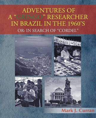Adventures of a Gringo Researcher in Brazil in the 1960's: Or: In Search of Cordel (Paperback)