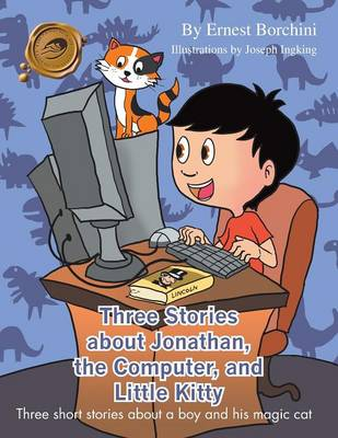 Three Stories about Jonathan, the Computer, and Little Kitty: Three Short Stories about a Boy and His Magic Cat (Paperback)