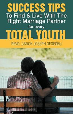 Success Tips to Find & Live with the Right Marriage Partner for Every Total Youth (Paperback)