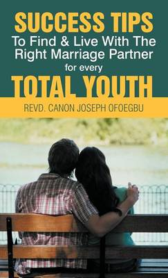Success Tips to Find & Live with the Right Marriage Partner for Every Total Youth (Hardback)