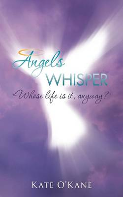 Angels Whisper: 'Whose Life Is It, Anyway?' (Paperback)