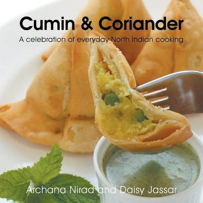 Cumin & Coriander: A Celebration of Everyday North Indian Cooking (Paperback)