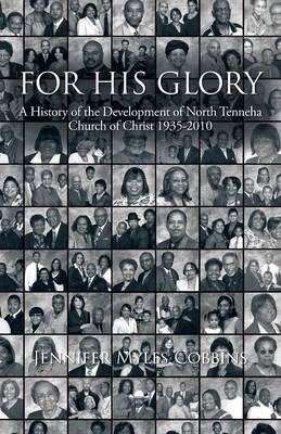 For His Glory: A History of the Development of North Tenneha Church of Christ 1935 -2010 (Paperback)
