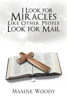 I Look for Miracles Like Other People Look for Mail (Paperback)