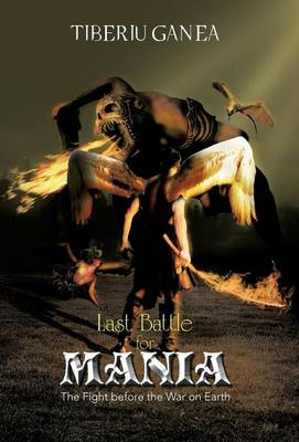 Last Battle for Mania: The Fight Before the War on Earth (Hardback)