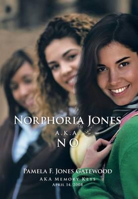 Norphoria Jones: A.K.A. No (Hardback)
