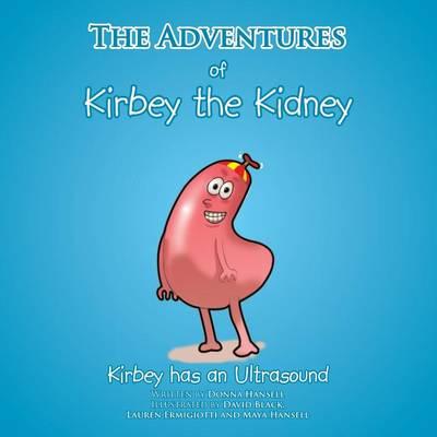 The Adventures of Kirbey the Kidney: Kirbey Has an Ultrasound (Paperback)
