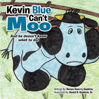 Kevin Blue Can't Moo: And He Doesn't Know What to Do! (Paperback)