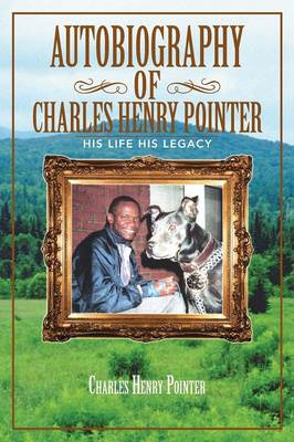 Autobiography of Charles Henry Pointer: His Life His Legacy (Paperback)