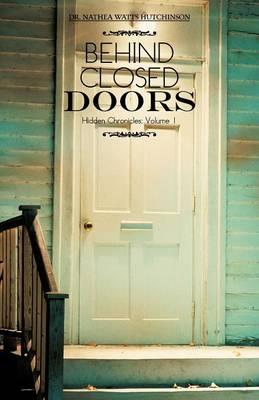 Behind Closed Doors: Hidden Chronicles: Volume 1 (Paperback)
