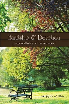 Hardship & Devotion: ... Against All Odds, Can True Love Prevail? (Paperback)