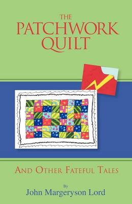 The Patchwork Quilt: And Other Fateful Tales (Paperback)