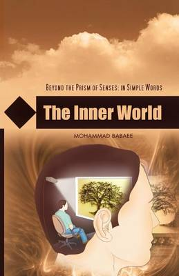 The Inner World: Beyond the Prism of Senses: In Simple Words (Paperback)