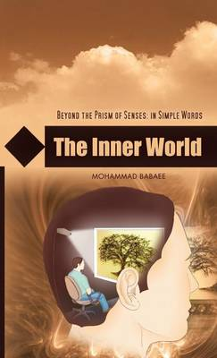 The Inner World: Beyond the Prism of Senses: In Simple Words (Hardback)