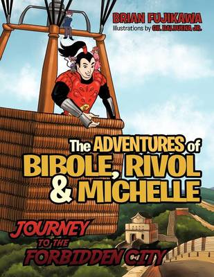 The Adventures of Bibole, Rivol and Michelle: Journey to the Forbidden City (Paperback)