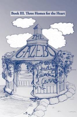 The Gazebo: Book III. Three Homes for the Heart (Paperback)
