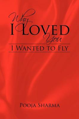 Why I Loved You: I Wanted to Fly (Paperback)