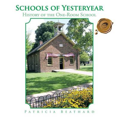 Schools of Yesteryear: History of the One-Room School (Paperback)