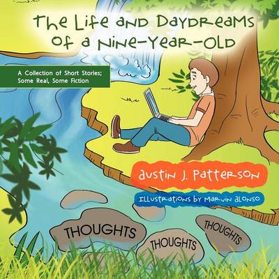 The Life and Day Dreams of a Nine Year Old: A Collection of Short Stories; Some Real, Some Fiction (Paperback)