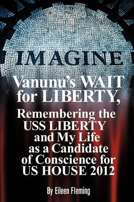 Vanunu's Wait for Liberty: Remembering the USS Liberty and My Life as a Candidate of Conscience for Us House 2012 (Paperback)