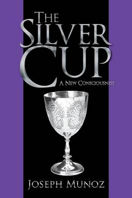 The Silver Cup: A New Consciousness (Paperback)